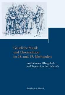 Geistliche Musik und Chortradition im 18. und 19. Jahrhundert -Institutionen, Klagideale und Repertoires im Umbruch- (Beiträge zur Geschichte der Bach-Rezeption Band 6), Buch