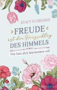 Stacy Eldredge: Freude ist der Herzschlag des Himmels, Buch