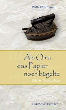 Willi Fährmann: Als Oma das Papier noch bügelte. Großdruck, Buch