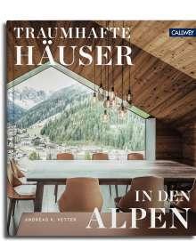 Andreas K. Vetter: Traumhafte Häuser in den Alpen, Buch