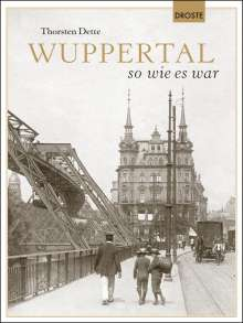 Thorsten Dette: Wuppertal so wie es war, Buch