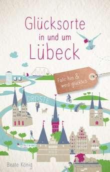 Beate König: Glücksorte in und um Lübeck, Buch