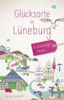 Carola Siedhoff: Glücksorte in Lüneburg und der Lüneburger Heide, Buch