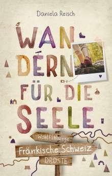Daniela Reisch: Fränkische Schweiz. Wandern für die Seele, Buch