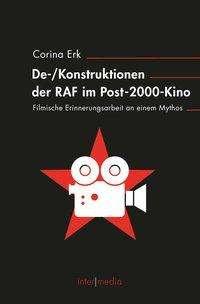 Corina Erk: (De-)Konstruktionen der RAF im Post-2000-Kino, Buch