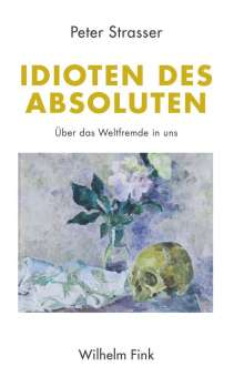 Peter Strasser: Idioten des Absoluten, Buch