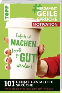 Susanne Pypke: #VerdammtGeileSprüche MOTIVATION. Einfach mal machen, könnte ja gut werden..., Buch