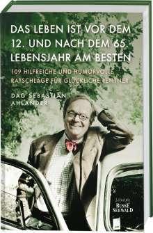 Dag Sebastian Ahlander: Das Leben ist vor dem 12. und nach dem 65. Lebensjahr am besten, Buch