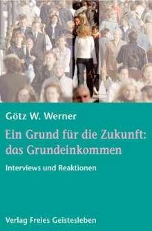 Götz W. Werner: Ein Grund für die Zukunft: das Grundeinkommen, Buch