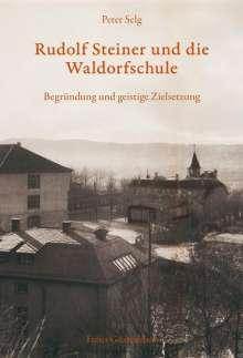 Peter Selg: Rudolf Steiner und die Waldorfschule, Buch