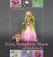 Christine Schäfer: Feen, Nymphen, Nixen aus Märchenwolle, Buch