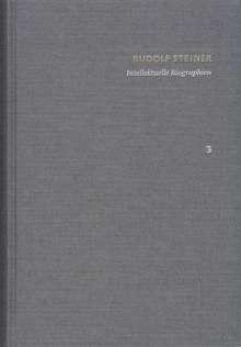 Rudolf Steiner: Rudolf Steiner: Schriften. Kritische Ausgabe / Band 3: Intellektuelle Biographien, Buch