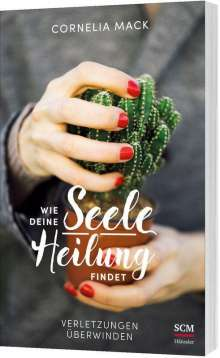 Cornelia Mack: Wie deine Seele Heilung findet, Buch