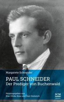 Margarete Schneider: Paul Schneider - Der Prediger von Buchenwald, Buch