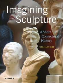 Stanley Abe: Imagining Sculpture, Buch