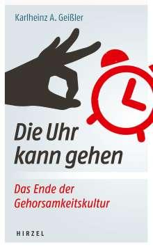 Karlheinz A. Geißler: Die Uhr kann gehen. Das Ende der Gehorsamkeitskultur., Buch