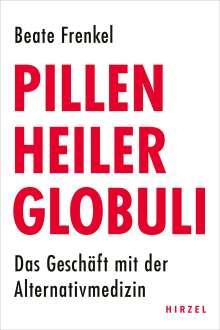 Beate Frenkel: Pillen, Heiler, Globuli, Buch
