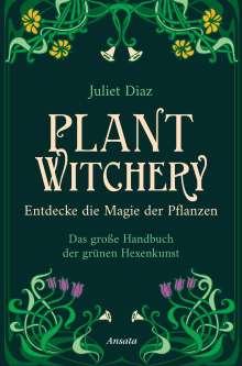 Juliet Diaz: Plant Witchery - Entdecke die Magie der Pflanzen, Buch