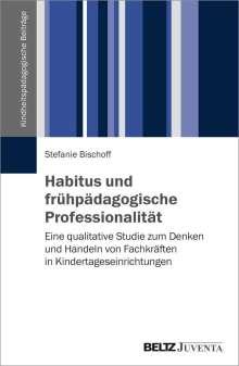 Stefanie Bischoff: Habitus und frühpädagogische Professionalität, Buch