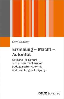 Kathrin Audehm: Erziehung - Macht - Autorität, Buch