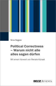 Nina Degele: Political Correctness - Warum nicht alle alles sagen dürfen, Buch