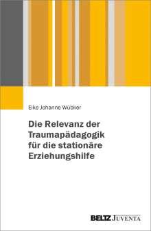 Eike J. Wübker: Die Relevanz der Traumapädagogik für die stationäre Erziehungshilfe, Buch