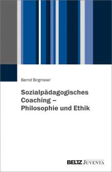 Bernd Birgmeier: Sozialpädagogisches Coaching - Philosophie und Ethik, Buch
