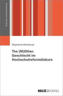 Stephanie Michalczyk: The [M]OTHER. Geschlecht im Hochschulreformdiskurs, Buch
