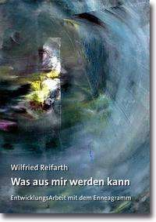Wilfried Reifarth: Was aus mir werden kann, Buch