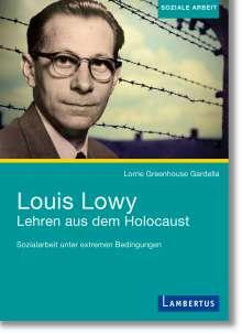 Lorrie Greenhouse Gardella: Louis Lowy - Sozialarbeit unter extremen Bedingungen, Buch