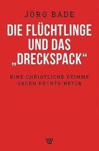 """Jörg Bade: Die Flüchtlinge und das """"Dreckspack"""", Buch"""