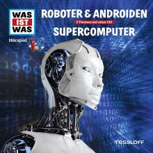 Manfred Baur: Was ist was Folge 7: Roboter & Androiden/ Supercomputer, CD