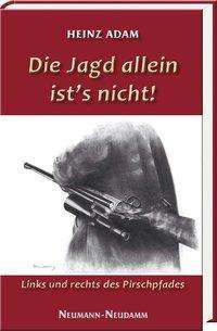 Heinz Adam: Die Jagd allein ist's nicht!, Buch