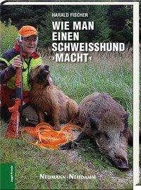 Harald Fischer: Wie man einen Schweißhund >macht<, Buch