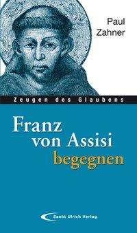 Paul Zahner: Franz von Assisi begegnen, Buch