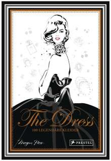 Megan Hess: The Dress: 100 legendäre Kleider, Buch
