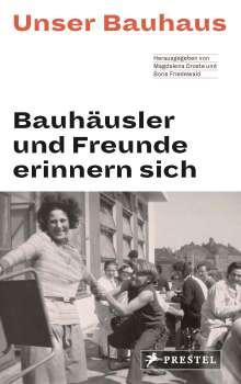 Magdalena Droste: Unser Bauhaus - Bauhäusler und Freunde erinnern sich, Buch