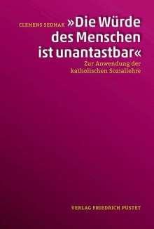 """Clemens Sedmak: """"Die Würde des Menschen ist unantastbar"""", Buch"""