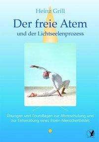 Heinz Grill: Der freie Atem und der Lichtseelenprozess, Buch