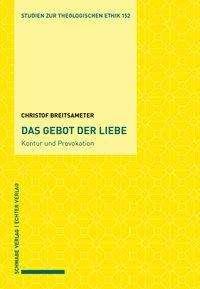 Christof Breitsameter: Das Gebot der Liebe-Kontur und Provokation, Buch