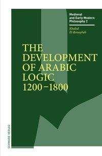 Khaled El-Rouayheb: The Development of Arabic Logic (1200-1800), Buch