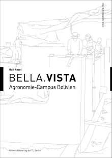 Ralf Pasel: Bella.Vista - Agronomie-Campus Bolivien, Buch
