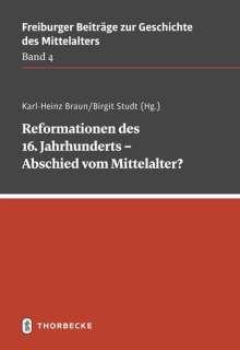 Karl-Heinz Braun: Reformationen des 16. Jahrhunderts - Abschied vom Mittelalter?, Buch