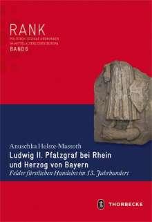 Anuschka Holste-Massoth: Ludwig II. Pfalzgraf bei Rhein und Herzog von Bayern, Buch
