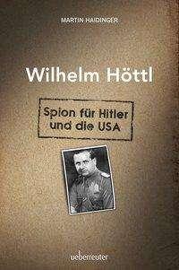 Martin Haidinger: Wilhelm Höttl - Spion für Hitler und die USA, Buch