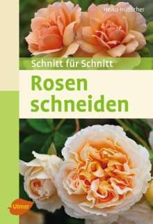 Heiko Hübscher: Rosen schneiden, Buch