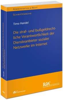 Timo Handel: Die straf- und bußgeldrechtliche Verantwortlichkeit der Diensteanbieter sozialer Netzwerke im Internet, Buch
