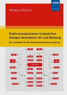 Wolfgang Matheis: Elektroinstallationen in baulichen Anlagen besonderer Art und Nutzung, Buch
