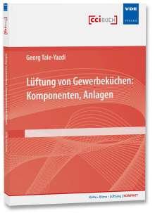 Georg Tale-Yazdi: Lüftung von Gewerbeküchen: Komponenten, Anlagen, Buch