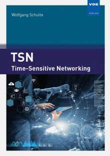 Wolfgang Schulte: TSN - Time-Sensitive Networking, Buch